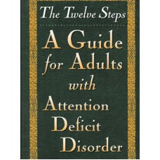 The Twelve Steps - A Guide for Adults with ADD